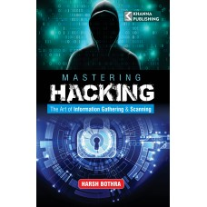 Mastering Hacking (The Art of Information Gathering & Scanning)